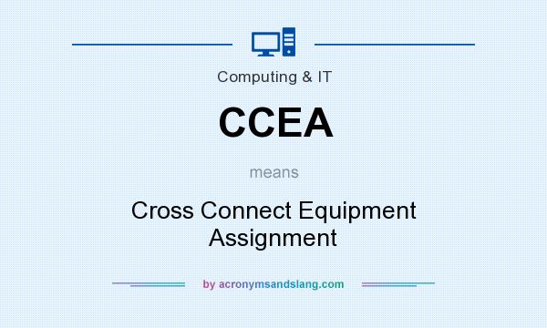 What does CCEA mean? It stands for Cross Connect Equipment Assignment
