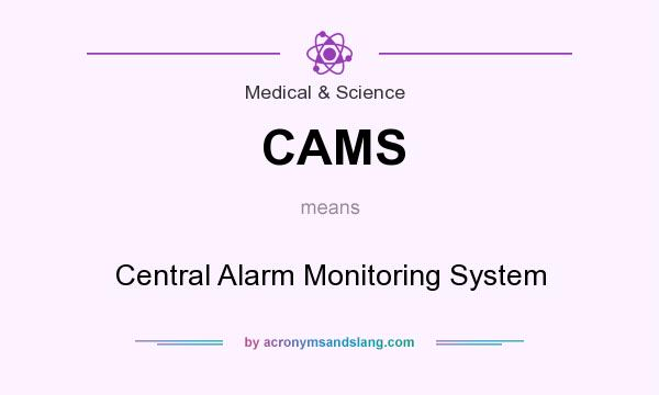 What does CAMS mean? It stands for Central Alarm Monitoring System