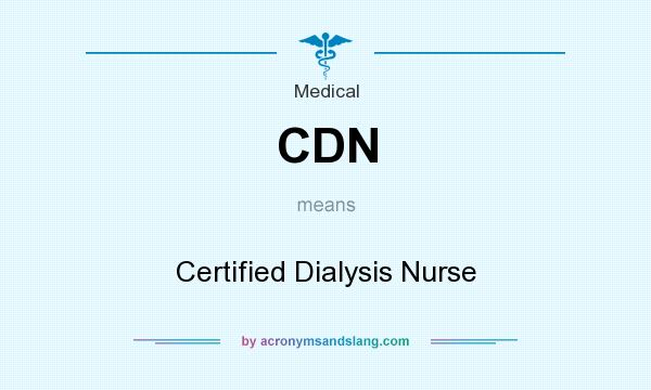 What does CDN mean? It stands for Certified Dialysis Nurse
