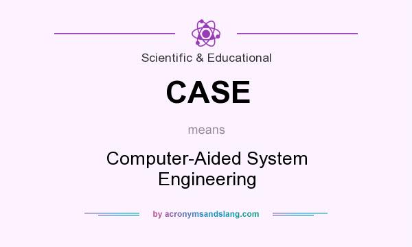 What does CASE mean? It stands for Computer-Aided System Engineering