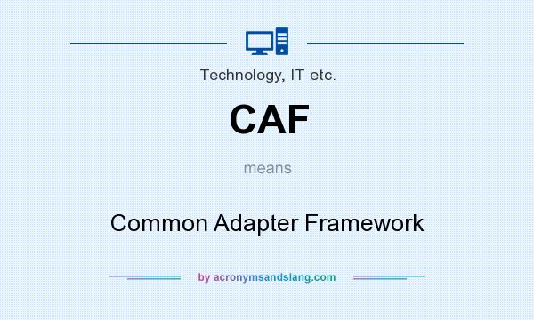 What does CAF mean? It stands for Common Adapter Framework