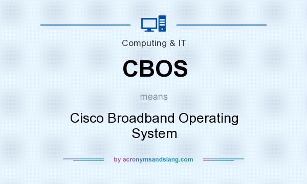 What does CBOS mean? It stands for Cisco Broadband Operating System