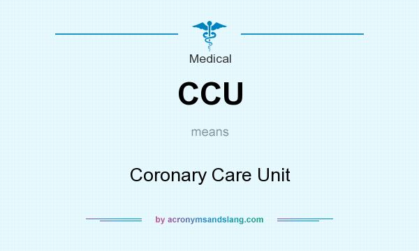 What does CCU mean? It stands for Coronary Care Unit