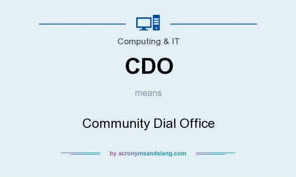What does CDO mean? It stands for Community Dial Office