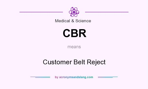 What does CBR mean? It stands for Customer Belt Reject