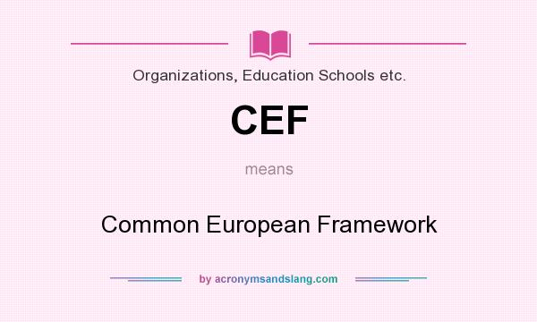 What does CEF mean? It stands for Common European Framework