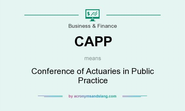 What does CAPP mean? It stands for Conference of Actuaries in Public Practice