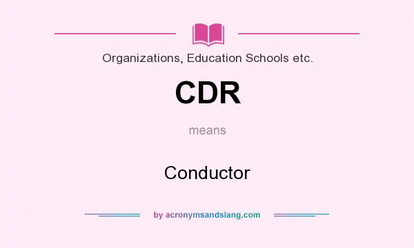 What does CDR mean? It stands for Conductor