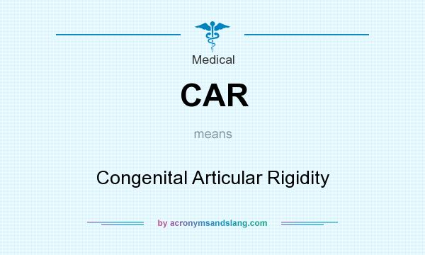 What does CAR mean? It stands for Congenital Articular Rigidity