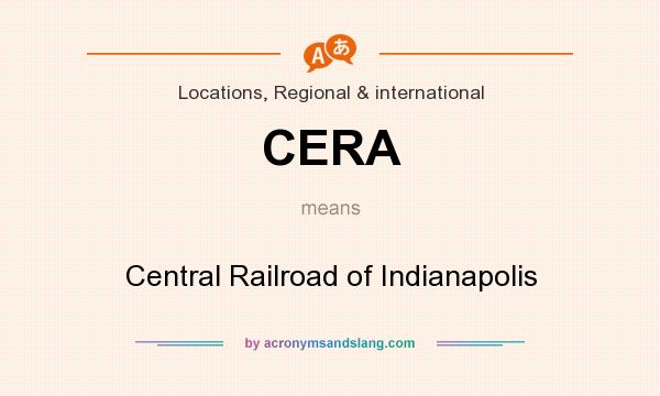 What does CERA mean? It stands for Central Railroad of Indianapolis