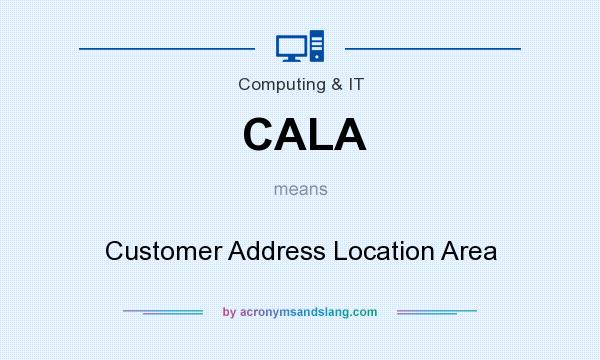 What does CALA mean? It stands for Customer Address Location Area