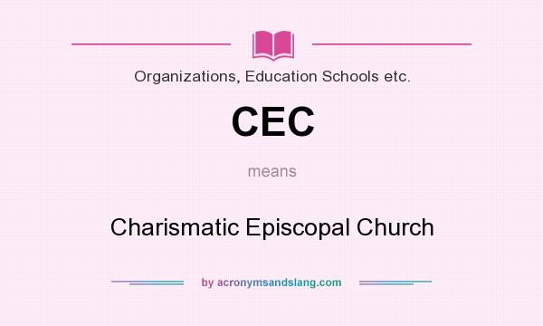 What does CEC mean? It stands for Charismatic Episcopal Church