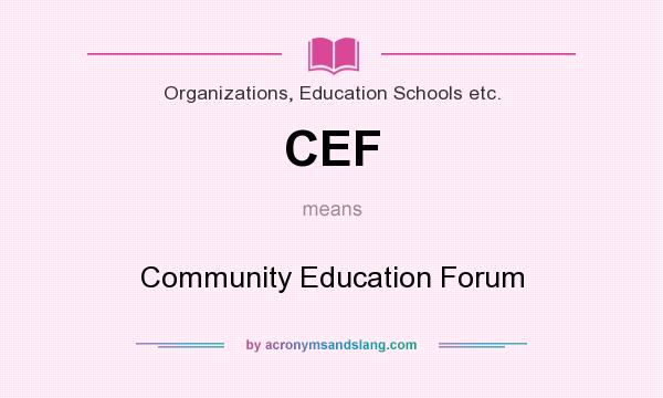 What does CEF mean? It stands for Community Education Forum