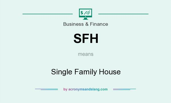 What does SFH mean? It stands for Single Family House