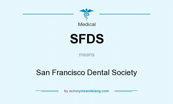 What does SFDS mean? It stands for San Francisco Dental Society
