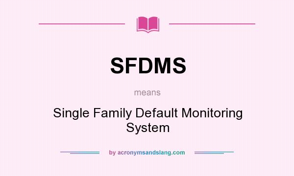 What does SFDMS mean? It stands for Single Family Default Monitoring System