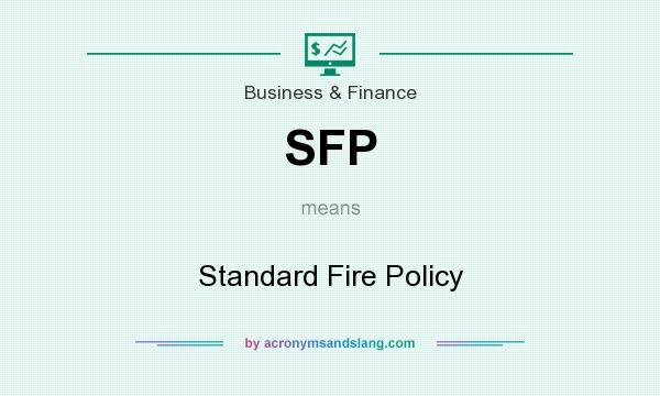What does SFP mean? It stands for Standard Fire Policy
