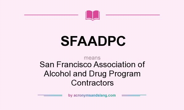 What does SFAADPC mean? It stands for San Francisco Association of Alcohol and Drug Program Contractors