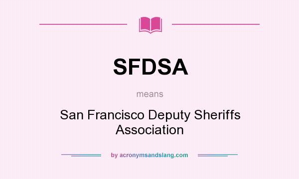 What does SFDSA mean? It stands for San Francisco Deputy Sheriffs Association
