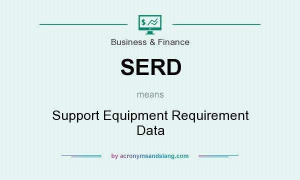 What does SERD mean? It stands for Support Equipment Requirement Data