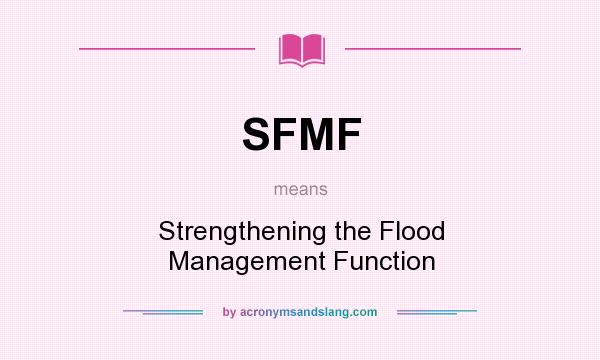 What does SFMF mean? It stands for Strengthening the Flood Management Function