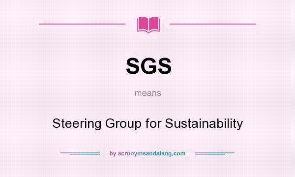 What does SGS mean? It stands for Steering Group for Sustainability