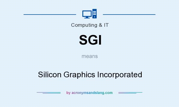 What does SGI mean? It stands for Silicon Graphics Incorporated