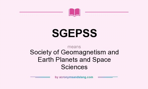 What does SGEPSS mean? It stands for Society of Geomagnetism and Earth Planets and Space Sciences