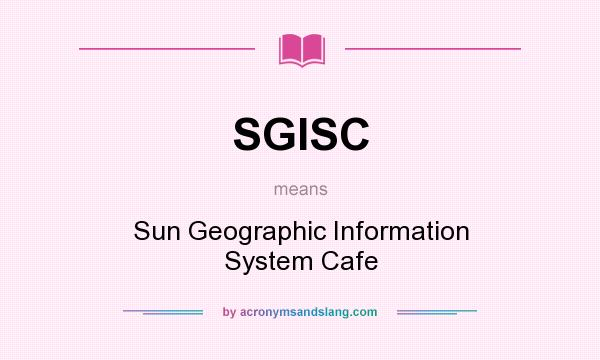 What does SGISC mean? It stands for Sun Geographic Information System Cafe