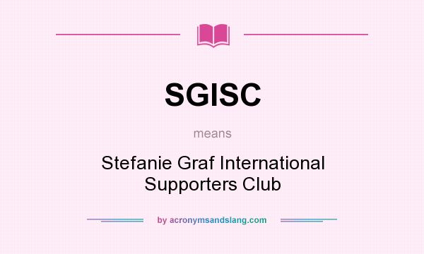 What does SGISC mean? It stands for Stefanie Graf International Supporters Club