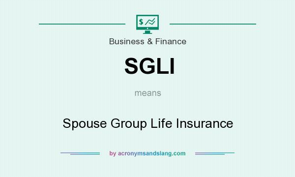 What does SGLI mean? It stands for Spouse Group Life Insurance