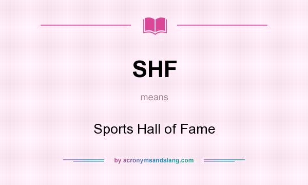 What does SHF mean? It stands for Sports Hall of Fame