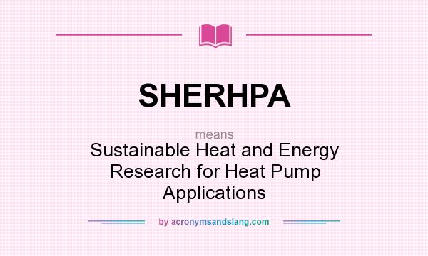 What does SHERHPA mean? It stands for Sustainable Heat and Energy Research for Heat Pump Applications