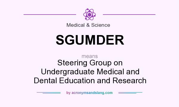 What does SGUMDER mean? It stands for Steering Group on Undergraduate Medical and Dental Education and Research