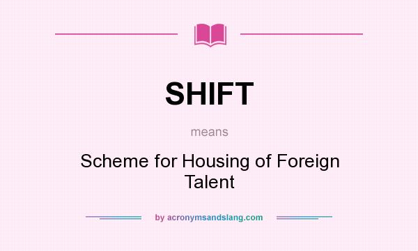 What does SHIFT mean? It stands for Scheme for Housing of Foreign Talent