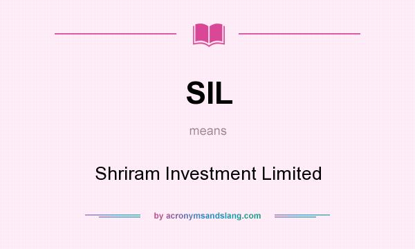 What does SIL mean? It stands for Shriram Investment Limited