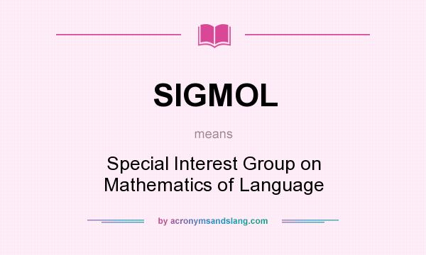 What does SIGMOL mean? It stands for Special Interest Group on Mathematics of Language