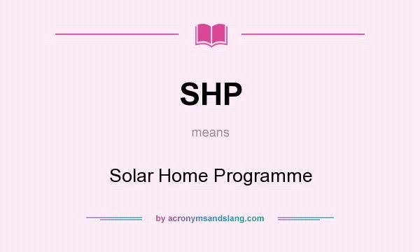 What does SHP mean? It stands for Solar Home Programme