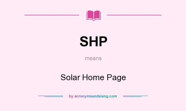 What does SHP mean? It stands for Solar Home Page