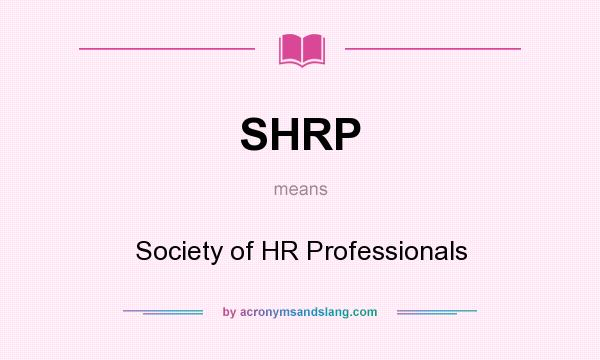 What does SHRP mean? It stands for Society of HR Professionals