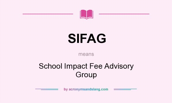 What does SIFAG mean? It stands for School Impact Fee Advisory Group