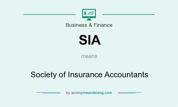 What does SIA mean? It stands for Society of Insurance Accountants