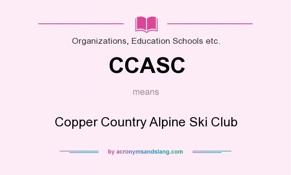 What does CCASC mean? It stands for Copper Country Alpine Ski Club