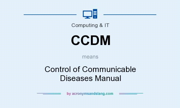 What does CCDM mean? It stands for Control of Communicable Diseases Manual