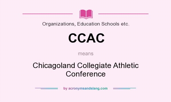 What does CCAC mean? It stands for Chicagoland Collegiate Athletic Conference