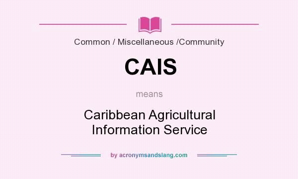 What does CAIS mean? It stands for Caribbean Agricultural Information Service