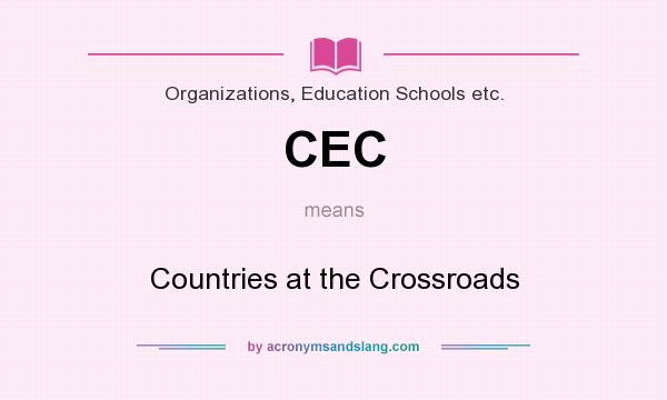 What does CEC mean? It stands for Countries at the Crossroads