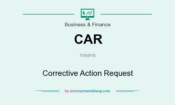 What does CAR mean? It stands for Corrective Action Request