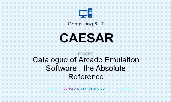What does CAESAR mean? It stands for Catalogue of Arcade Emulation Software - the Absolute Reference
