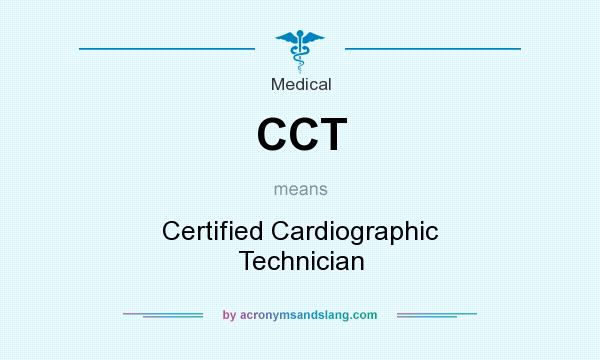 What does CCT mean? It stands for Certified Cardiographic Technician